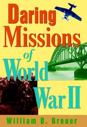 Daring Missions of World War II de William B. Breuer