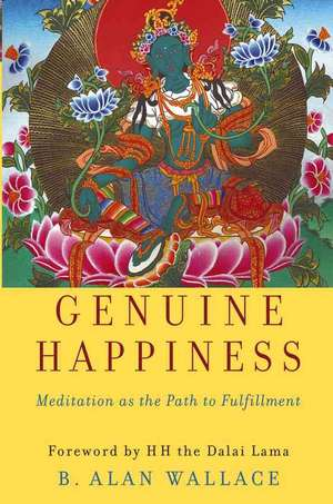 Genuine Happiness:  Meditation as the Path to Fulfillment de B. Alan Wallace