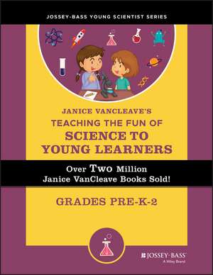 Janice VanCleave's Teaching the Fun of Science to Young Learners:  Grades Pre-K Through 2 de Janice VanCleave