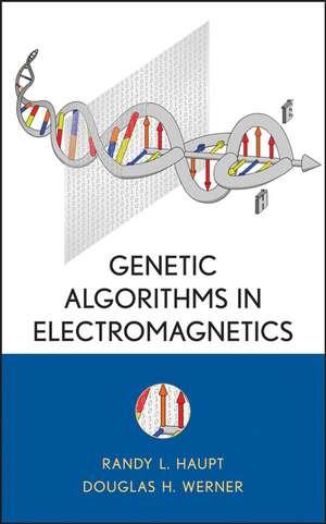 Genetic Algorithms in Electromagnetics de Randy L. Haupt