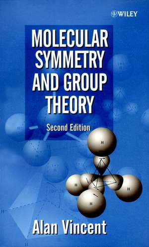 Molecular Symmetry and Group Theory: A Programmed Introduction to Chemical Applications de Alan Vincent