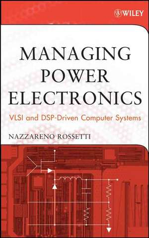Managing Power Electronics: VLSI and DSP–Driven Computer Systems de Nazzareno Rossetti