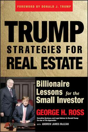Trump Strategies for Real Estate: Billionaire Lessons for the Small Investor de George H. Ross