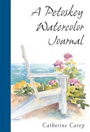 A Petoskey Watercolor Journal de Catherine Carey