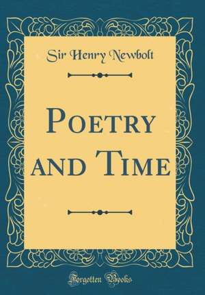 Poetry and Time (Classic Reprint) de Sir Henry Newbolt