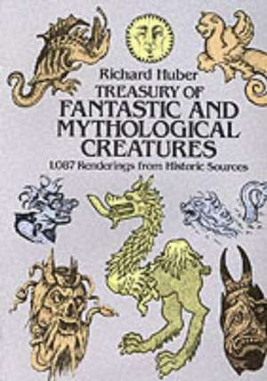 Treasury of Fantastic and Mythological Creatures:  1,087 Renderings from Historic Sources de Richard Huber