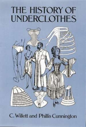 The History of Underclothes:  Third, Enlarged Edition de C. Willett Cunnington