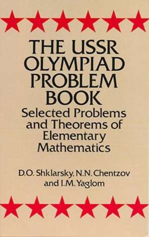 The USSR Olympiad Problem Book:  Selected Problems and Theorems of Elementary Mathematics de D. O. Shklarsky