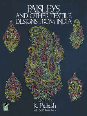 Paisleys and Other Textile Designs from India de K. Prakash