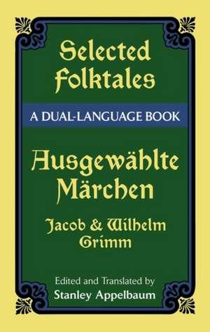 Selected Folktales/Ausgewahlte Marchen:  A Dual-Language Book de Jacob Ludwig Carl Grimm