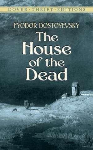 The House of the Dead de Fyodor Dostoyevsky
