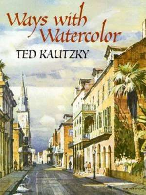 Ways with Watercolor de Theodore Kautzky