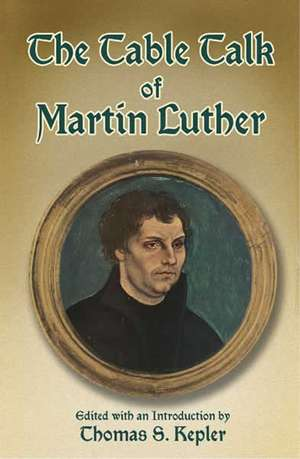 The Table Talk of Martin Luther de Martin Luther