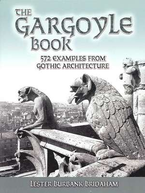 The Gargoyle Book:  572 Examples from Gothic Architecture de Lester Bridham