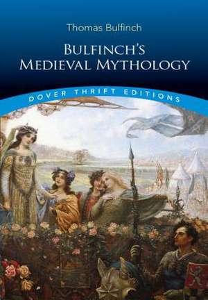 Bulfinch's Medieval Mythology de Thomas Bulfinch