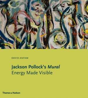 Jackson Pollock's Mural:  Energy Made Visible de David Anfam
