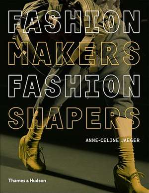 Fashion Makers, Fashion Shapers:  The Essential Guide to Fashion by Those in the Know de Anne-Celine Jaeger