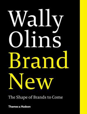 Brand New.:  The Shape of Brands to Come. de Wally Olins
