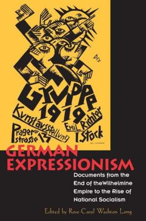 German Expressionism – Documents of the Wilhelmine Empire to the Rise of National Socialism de Rose–carol Wash Long