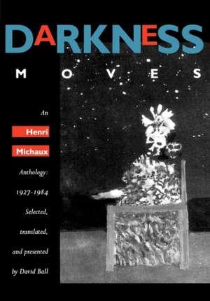 Darkness Moves – An Henri Michaux Anthology 1927 – 1984 de H Michaux