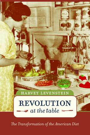 Revolution at the Table – The Transformation of the American Diet de Harvey Levenstein