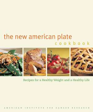 New American Plate Cookbook – Recipes for a Healthy Weight and a Healthy Life de Amer Inst