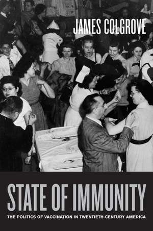 State of Immunity – The Politics of Vaccination in Twentieth–Century America imagine
