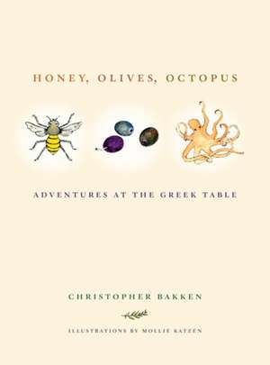 Honey, Olives, Octopus – Adventures at the Greek Table de Christopher Bakken