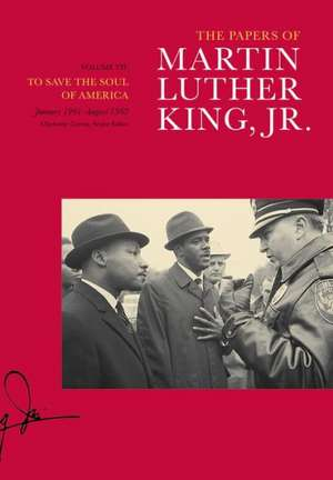 The Papers of Martin Luther King, Jr. – Volume VII: To Save the Soul of America, January 1961 August 1962 de Martin Luther King