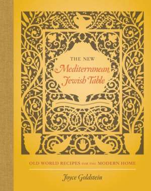 The New Mediterranean Jewish Table – Old World Recipes for the Modern Home de Joyce Goldstein