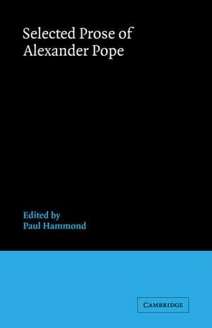 Selected Prose of Alexander Pope de Paul Hammond