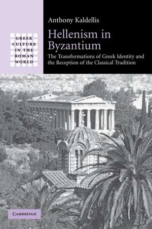 Hellenism in Byzantium: The Transformations of Greek Identity and the Reception of the Classical Tradition de Anthony Kaldellis