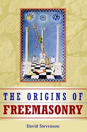 The Origins of Freemasonry: Scotland's Century, 1590–1710 de David Stevenson