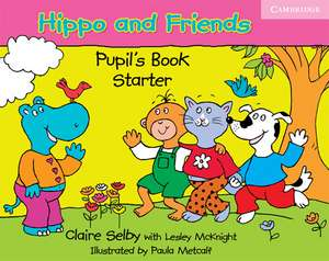 Hippo and Friends Starter Pupil's Book de Claire Selby
