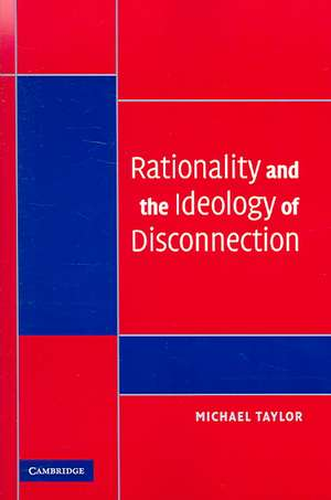 Rationality and the Ideology of Disconnection de Michael Taylor