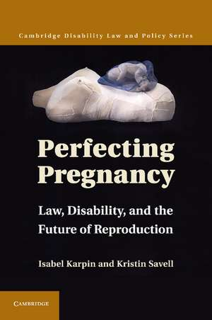 Perfecting Pregnancy: Law, Disability, and the Future of Reproduction de Isabel Karpin