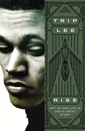 Rise: Get Up and Live in God's Great Story de Trip Lee
