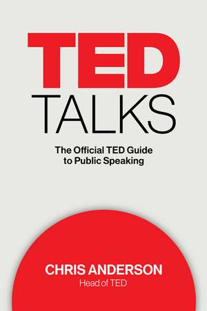 TED Talks: The Official TED Guide to Public Speaking de Chris Anderson