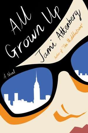 All Grown Up de Jami Attenberg