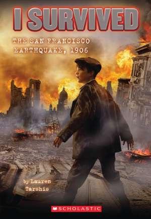 I Survived the San Francisco Earthquake, 1906 de Lauren Tarshis