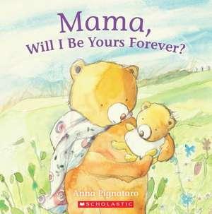 Mama, Will I Be Yours Forever? de Anna Pignataro
