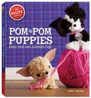 Pom Pom Puppies:  Make Your Own Adorable Dogs [With Felt, Yarn, Bead Eyes, Styling Comb, Mini POM-Poms and Glue] de April Chorba
