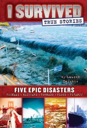 I Survived True Stories:  Five Epic Disasters de Lauren Tarshis