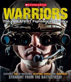 Warriors:  The Greatest Fighters in History de Inc. Scholastic