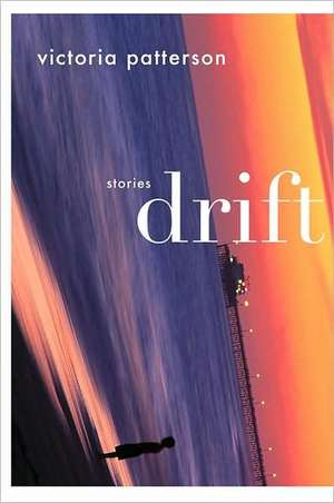 Drift: Stories de Victoria Patterson