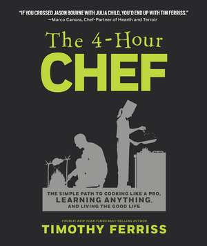 The 4-Hour Chef: The Simple Path to Cooking Like a Pro, Learning Anything, and Living the Good Life de Timothy Ferriss