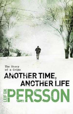 Another Time, Another Life de Leif G. W. Persson