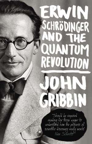 Gribbin, J: Erwin Schrodinger and the Quantum Revolution imagine