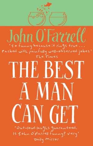 The Best A Man Can Get de John O'Farrell