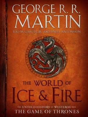 The World of Ice & Fire:  The Untold History of Westeros and the Game of Thrones de George R. R. Martin